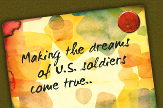 Making the dreams of U.S. soldiers come true